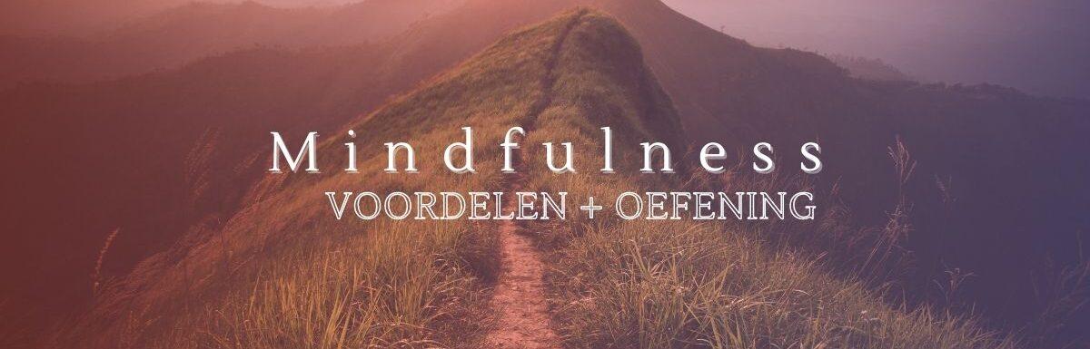 Mindfulness: voordelen plus oefening